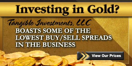 Investing in Gold? Tangible Investments, LLC Boasts some of the Lowest Buy/Sell Spreads in the Business.